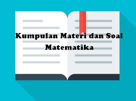 Kumpulan Materi dan Soal Matematika