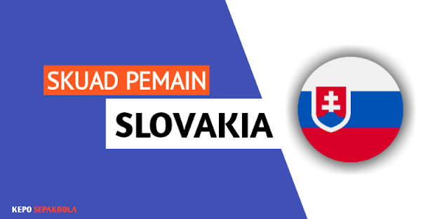 daftar susunan nama pemain timnas Slovakia terbaru