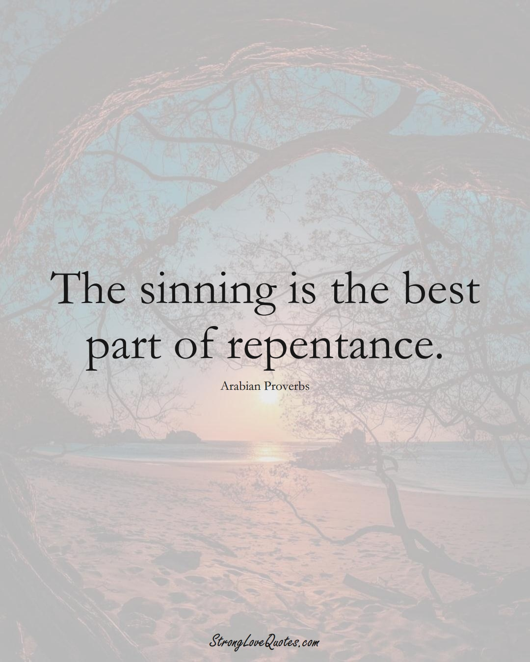 The sinning is the best part of repentance. (Arabian Sayings);  #aVarietyofCulturesSayings