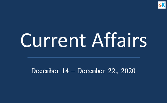 current-affairs-weekly-updates-december-14-22-2020