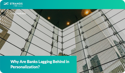 Strands – Why Are Banks Lagging Behind in Personalization?