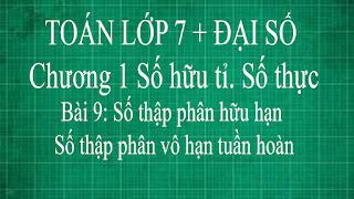 Toán lớp 7 Bài 9 Số thập phân hữu hạn. Số thập phân vô hạn tuần hoàn | thầy lợi