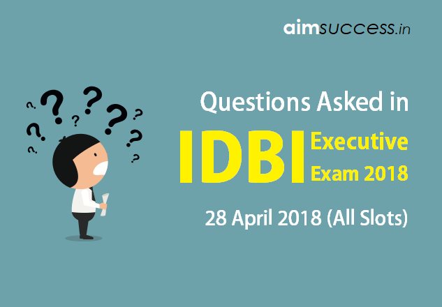 Questions Asked in IDBI Executive Exam 28 April 2018