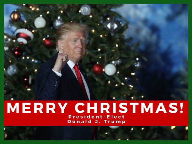 XMAS GREETINGS FROM PRESIDENT ELECT DONALD JOHN TRUMP TO YOU.