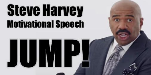 Steve Harvey Motivational Speech: JUMP! - Motivate Amaze Be GREAT