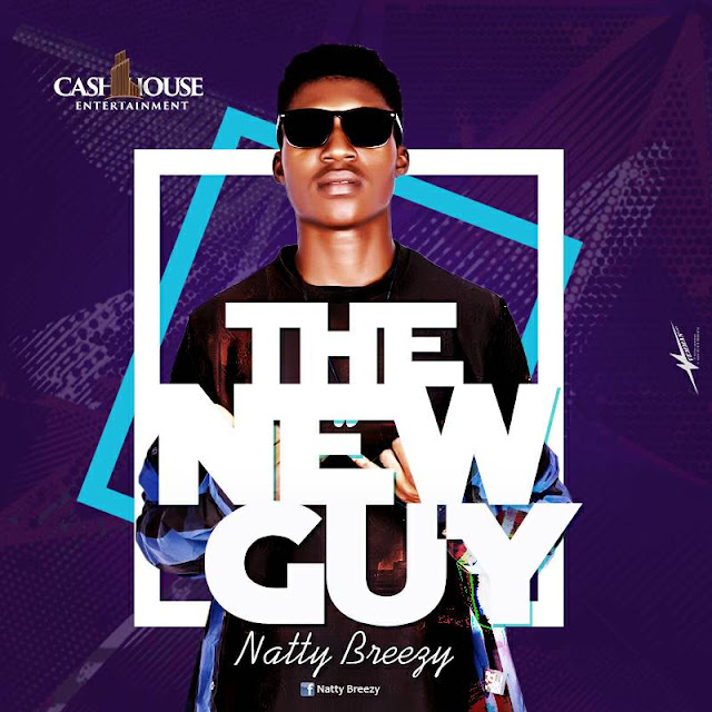NATTY BREEZY - THE NEW GUY | DOWNLOAD MP3 | DIRECT DOWNLOAD