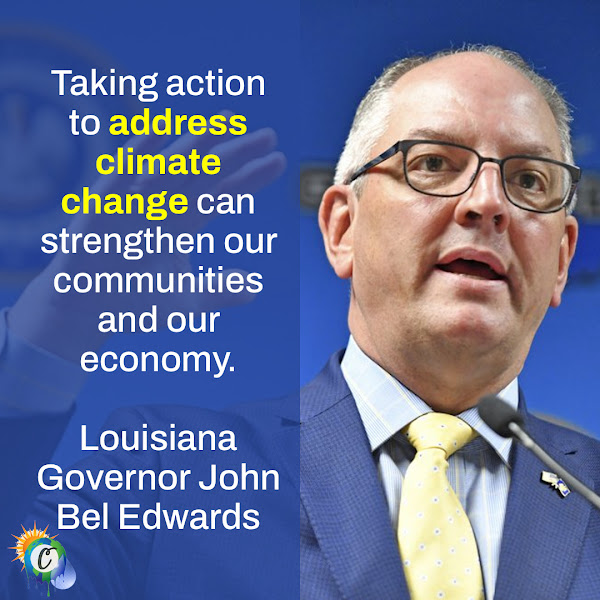Taking action to address climate change can strengthen our communities and our economy. — Louisiana Governor John Bel Edwards