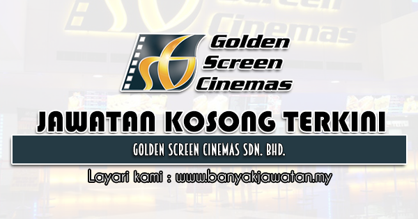 Jawatan Kosong 2021 di Golden Screen Cinemas Sdn. Bhd.