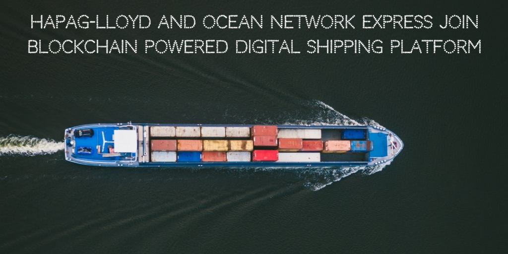 Hapag-Lloyd and Ocean Network Express Join Blockchain powered