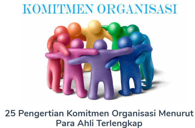 25 Pengertian Komitmen Organisasi Menurut Para Ahli Terlengkap