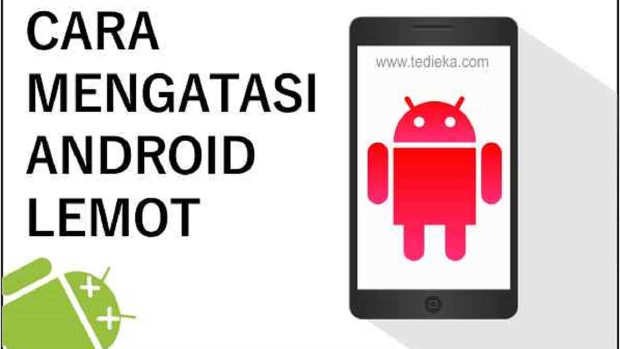 Mengatasi android yang lemot