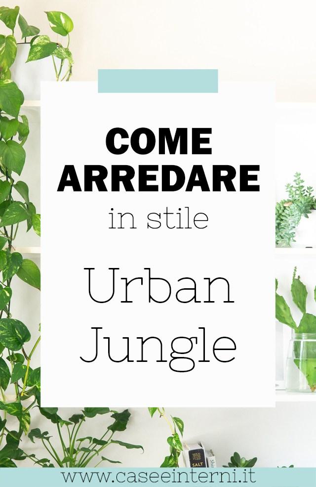 Come arredare in stile Urban Jungle