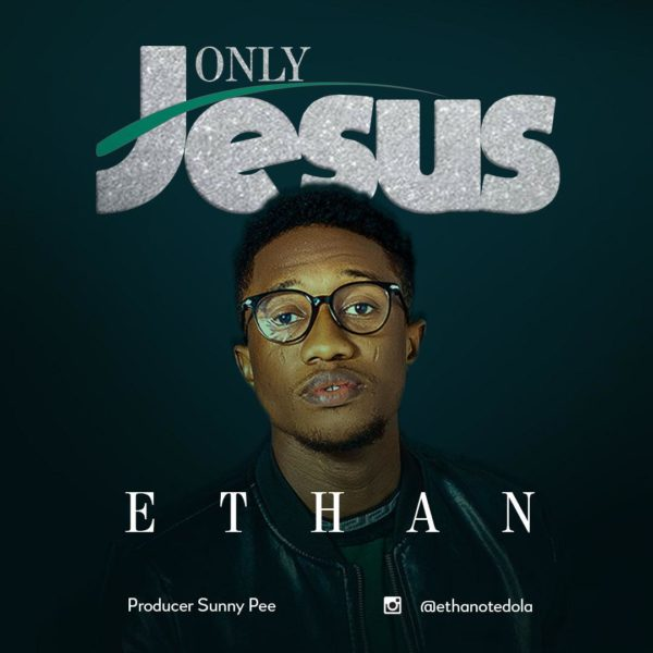 Ethan - Only Jesus Mp3 Download