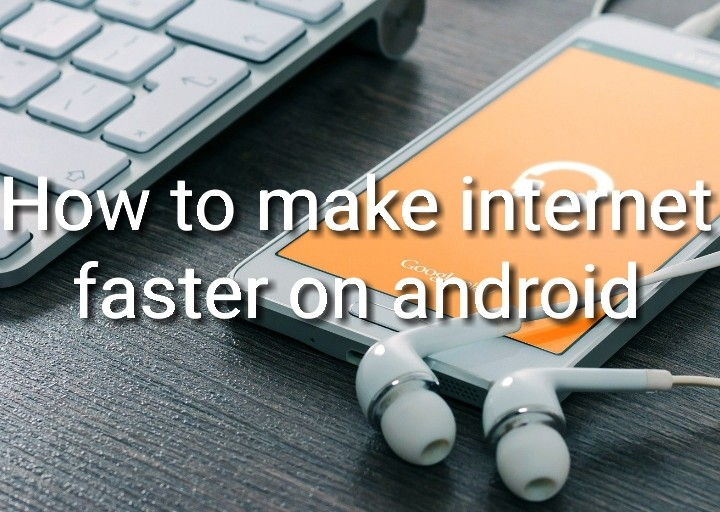 How to make internet faster on android