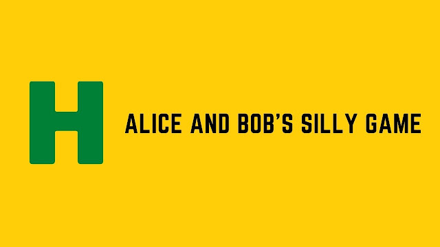 HackerRank Alice and Bob's Silly Game problem solution