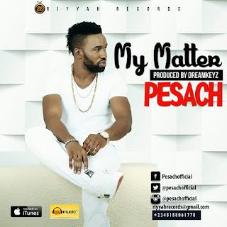 TITLE: MUSIC: Pesach @pesachofficial – My Matter (Prod By Dreamkeyz @dreamkeyz)