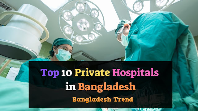 Top 10 Private Hospitals in Bangladesh 2019