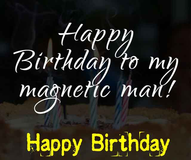 Happy Birthday to my magnetic man!