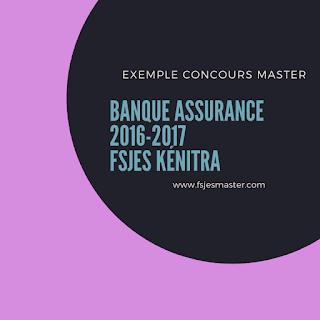 Exemple concours Master Banque Assurance 2016-2017 - Fsjes Kénitra
