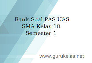 Bank Soal PAS UAS SMA Kelas 10 Semester 1