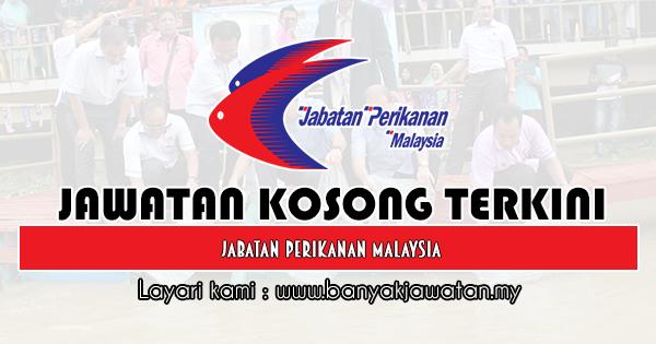 Jawatan Kosong 2019 di Jabatan Perikanan Malaysia