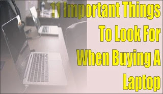 11 Important Things To Look For When Buying A Laptop