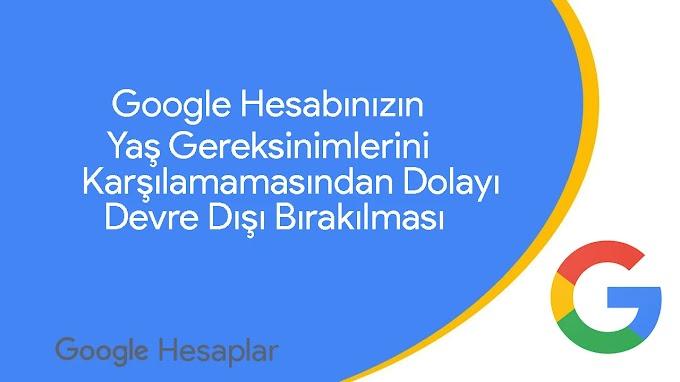 Google Hesabının Yaş Gereksinimlerini Karşılamamasından Dolayı Devre Dışı Bırakılması