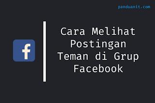 Cara Melihat Postingan Teman di Grup Facebook