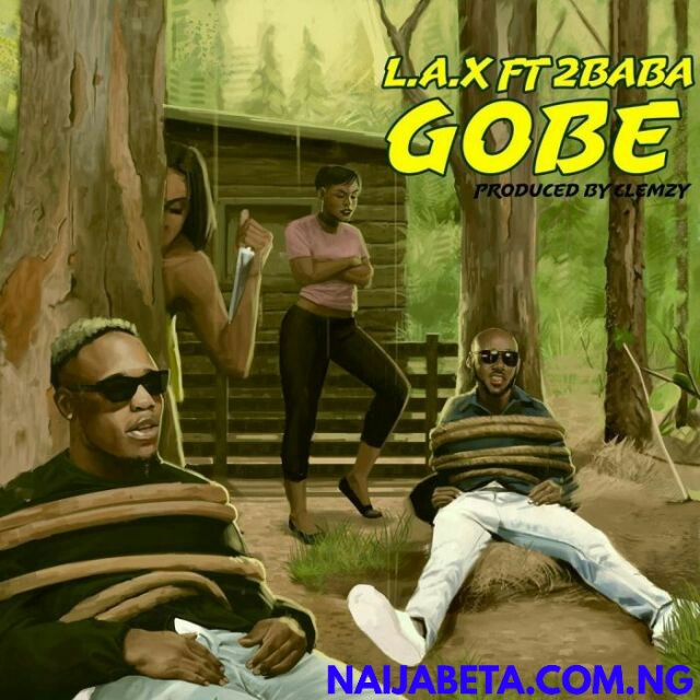 LAX ft 2Baba – Gobe
