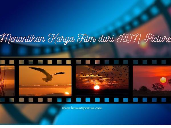 Menantikan Karya Film dari IDN Pictures