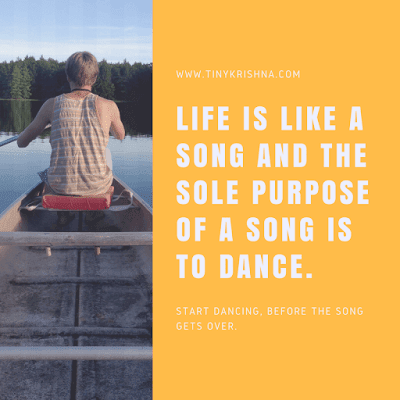 Life is like a song, Dance on it.