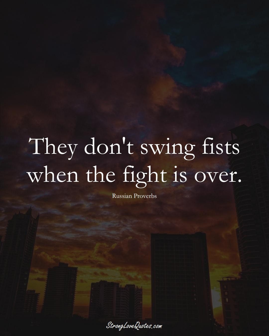 They don't swing fists when the fight is over. (Russian Sayings);  #AsianSayings