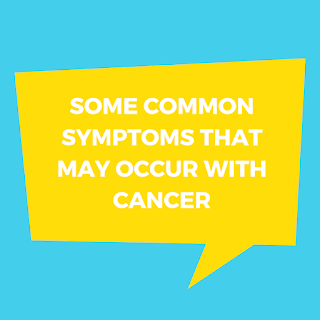 Some common symptoms that may occur with cancer