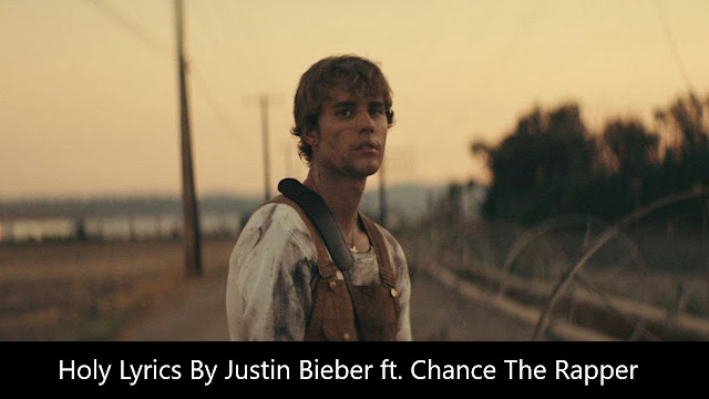 Holy Lyrics By Justin Bieber ft. Chance The Rapper