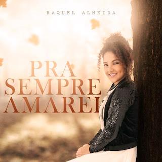 Pra Sempre Amarei - Raquel Almeida