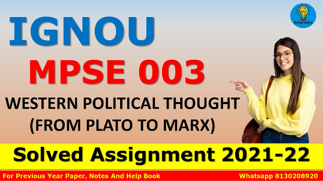 MPSE 003 WESTERN POLITICAL THOUGHT (FROM PLATO TO MARX) Solved Assignment 2021-22