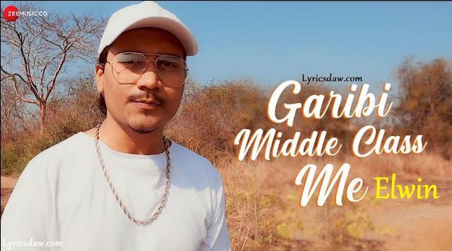 Garibi Middle Class Me Lyrics Elwin