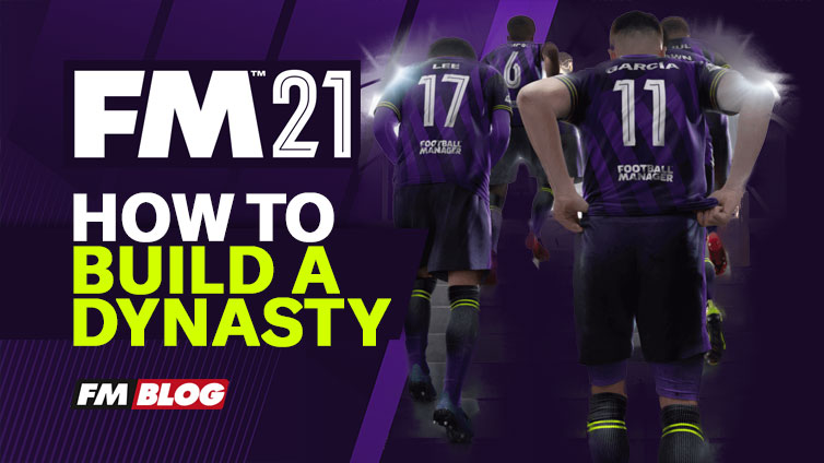 How to Start a Dynasty in Football Manager 2021
