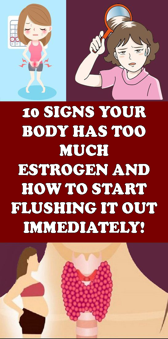 10 Signs Your Body Has Too Much Estrogen And How To Start Flushing it Out Immediately
