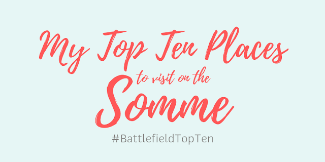 My Top Ten Places to Visit on the Somme #BattlefieldTopTen