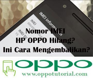 Nomor IMEI HP OPPO Hilang? Ini Cara Mengembalikannya