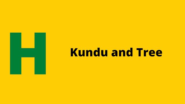 HackerRank Kundu and Tree problem solution