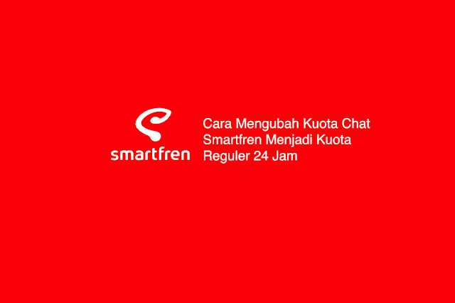 Cara Mengubah Kuota Chat Smartfren Menjadi Kuota Reguler 24 Jam