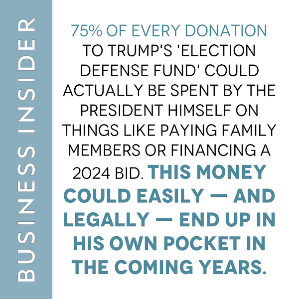 75% of every donation to Trump's 'election defense fund' could actually be spent by the president himself on things like paying family members or financing a 2024 bid. This money could easily — and legally — end up in his own pocket in the coming years. — Oma Seddiq, Politics Fellow, Business Insider