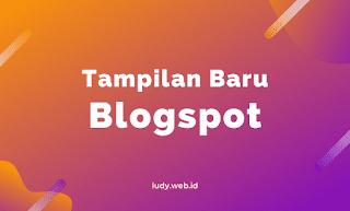 Tampilan Baru Dashboard Blogspot (Blogger)
