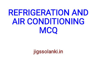 REFRIGERATION AND AIR CONDITIONING SYSTEM MCQ WITH ANSWER