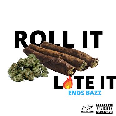"Stream ENDS Bazz ""Roll iT Lite it"" here"