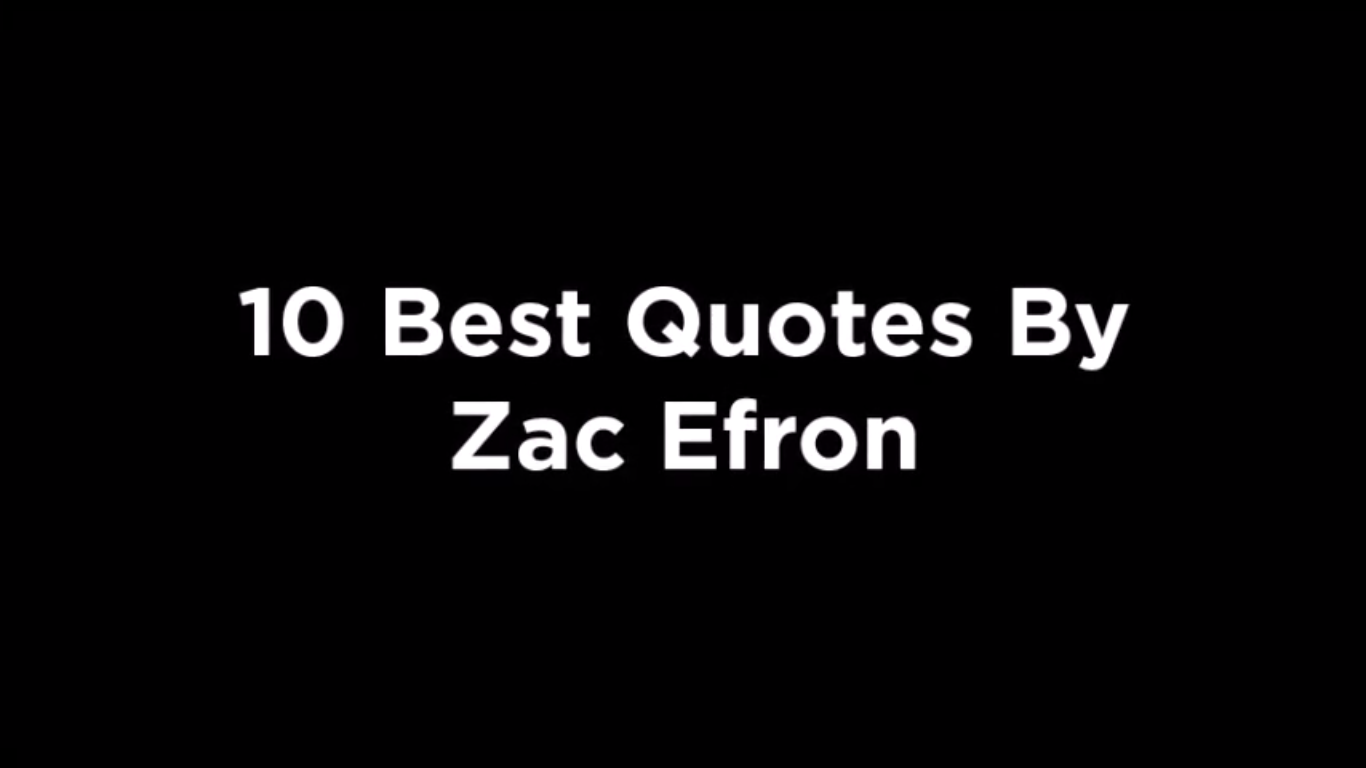 10 Best Quotes By Zac Efron [video]