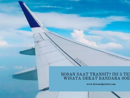 Bosan Saat Transit? Ini 5 Tempat Wisata Dekat Bandara Soetta