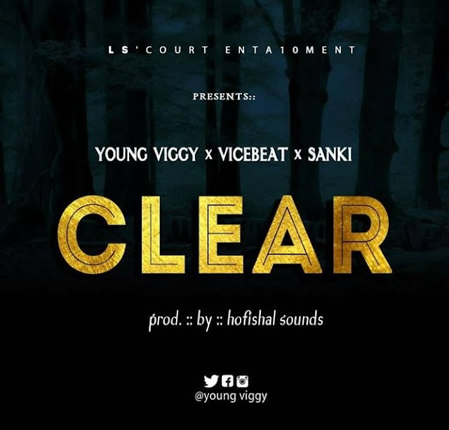 MUSIC: Young Viggy ft. ViceBeatz & Sanki – Clear